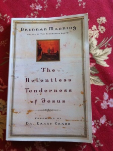 The Relentless Tenderness of Jesus by Brennan Manning