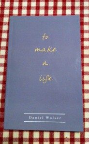 To Make A Life, by Daniel Walser  For information:  www.tomakealife.com
